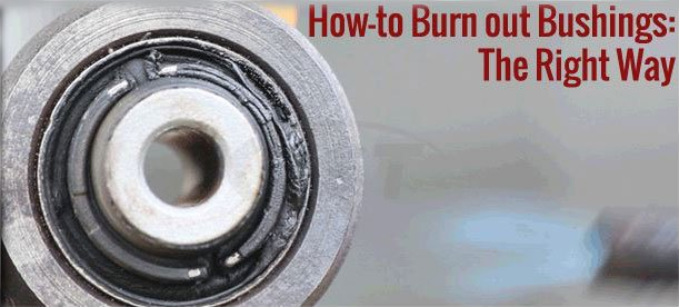How-To Burn out Suspension Bushings: The Right Way