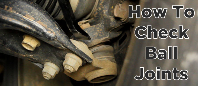 how to test for a worn ball joint