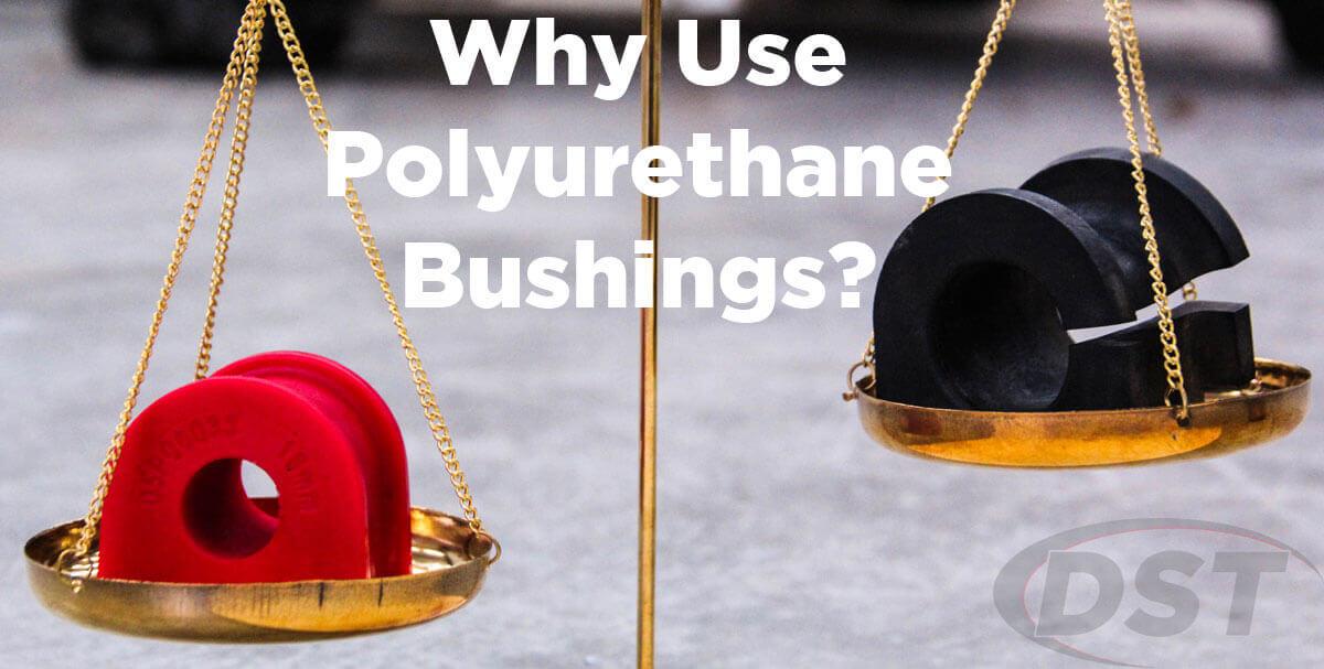 why use polyurethane bushings